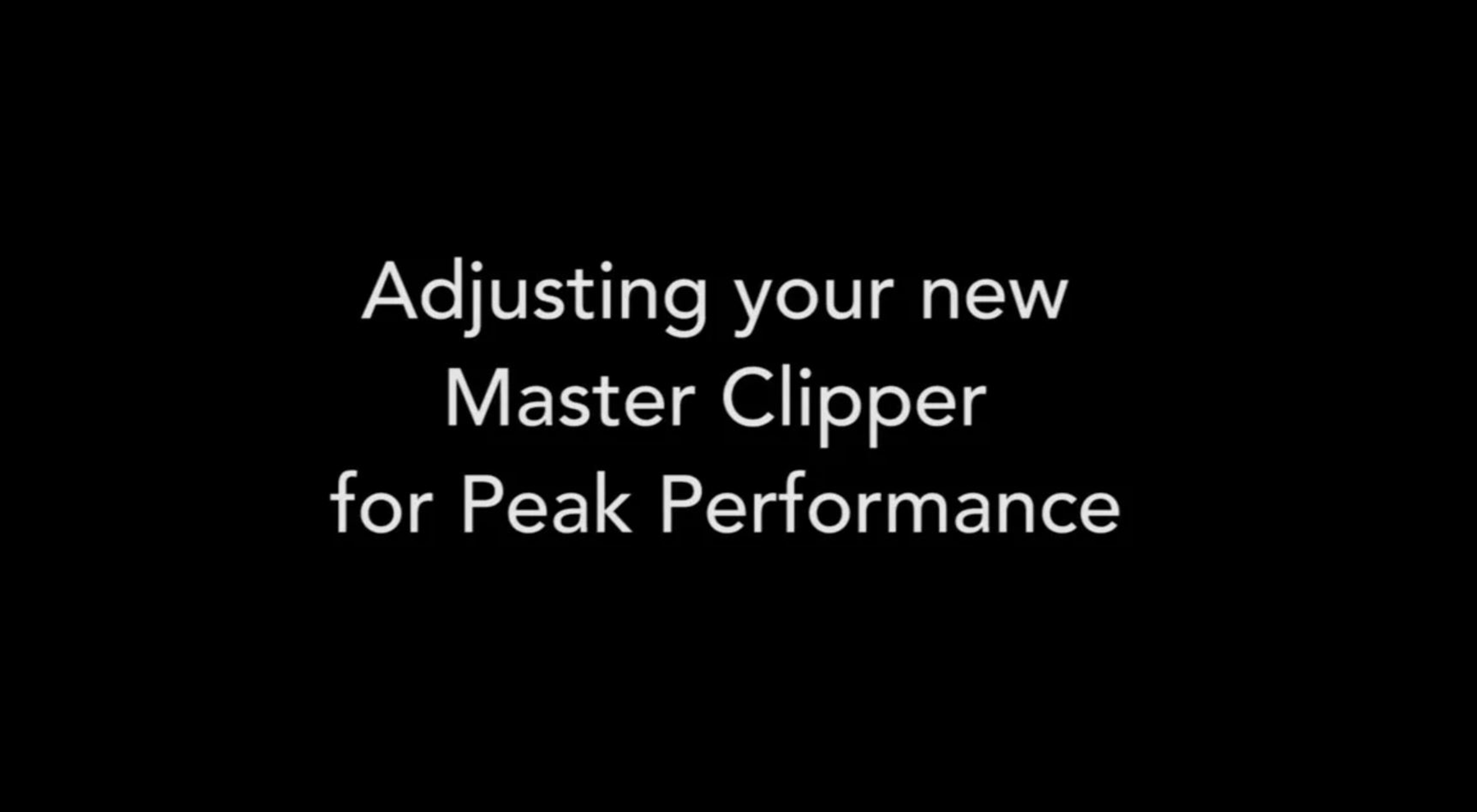 Your New Master® Clipper's Peak Performance