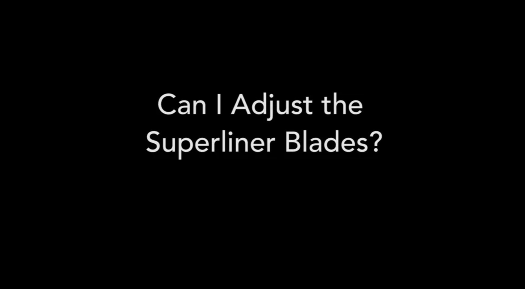 Can I Adjust the Superliner Blades?