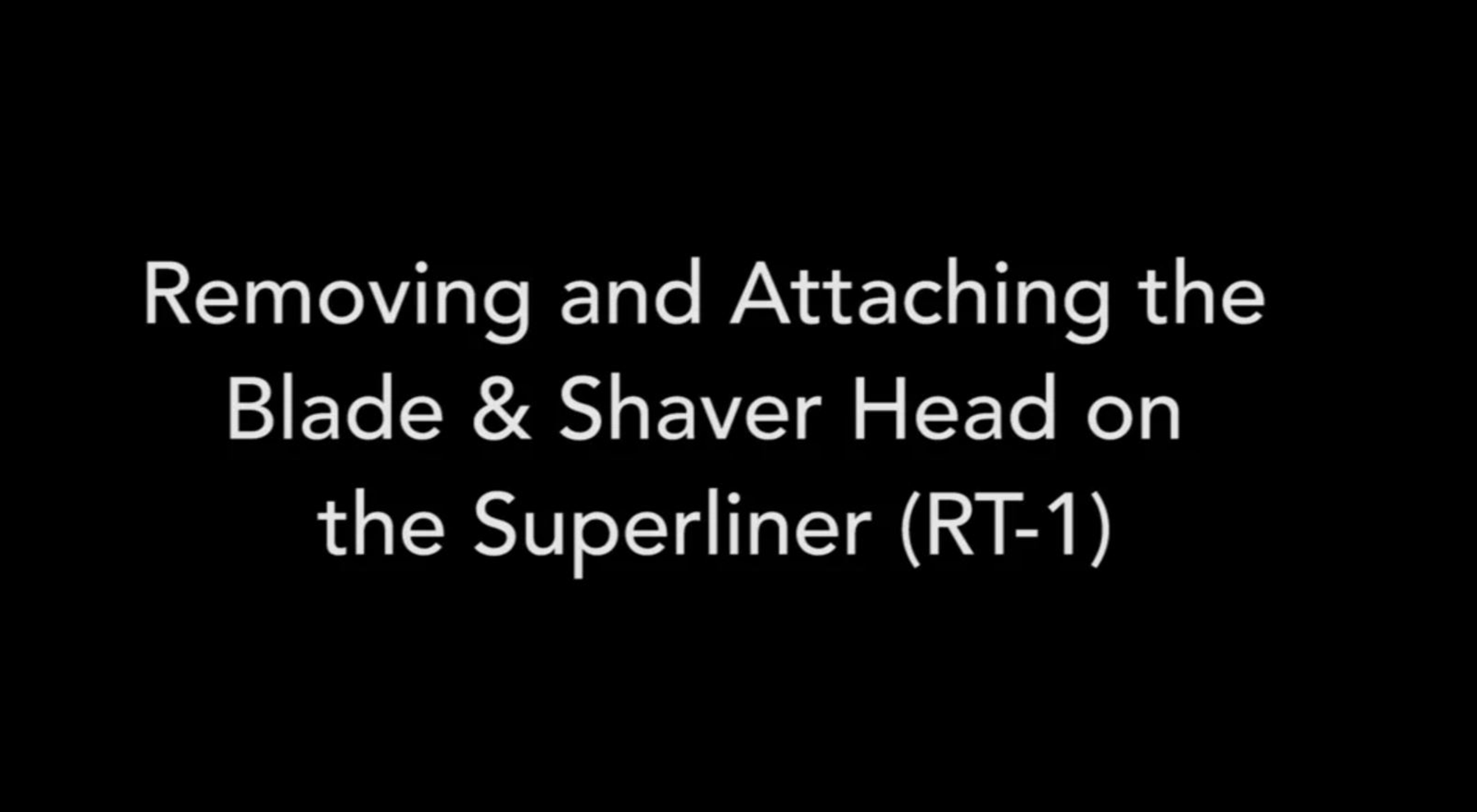 Remove & Attach the Superliner Blade & Shaver Head