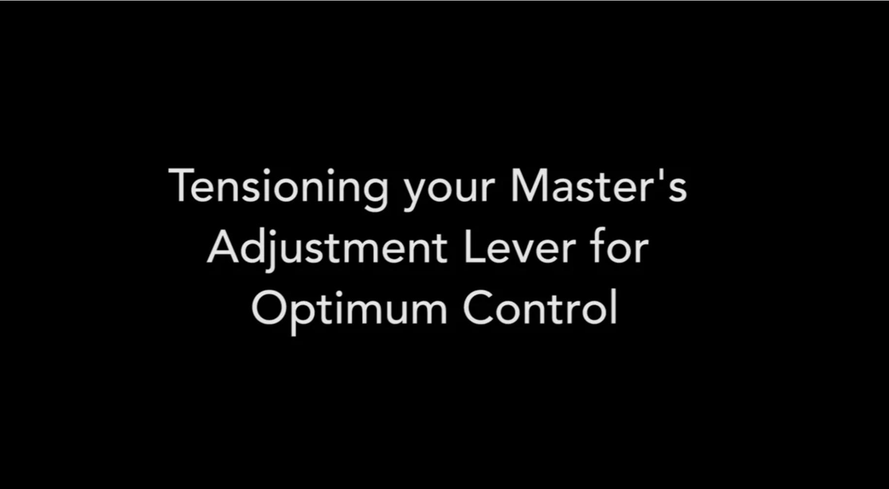 Tensioning your Master®'s Adjustment Lever